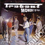 Trabant - Moment Of Truth cd musicale di TRABANT