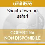 Shout down on safari cd musicale di Company Bad