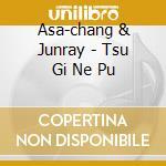 Asa-chang & Junray - Tsu Gi Ne Pu cd musicale di ASA-CHANG & JUNRAY