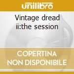Vintage dread ii:the session cd musicale