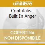 Confutatis - Built In Anger cd musicale