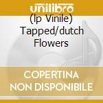 (LP VINILE) TAPPED/DUTCH FLOWERS                      lp vinile di SKREAM