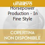 Horsepower Production - In Fine Style cd musicale di Productio Horsepower