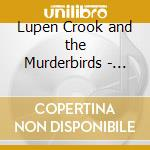 Lupen Crook and the Murderbirds - Lupen Crook & The Murderbirds cd musicale di L./murderbird Crook