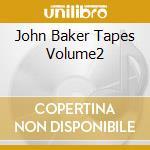 JOHN BAKER TAPES VOLUME2                  cd musicale di John Baker