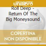 Roll Deep - Return Of The Big Moneysound cd musicale di Deep Roll
