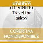 (LP VINILE) Travel the galaxy lp vinile di ED RUSH & OPTICAL