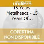 15 YEARS OF METALHEADZ                    cd musicale di Artisti Vari