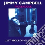 Jimmy Campbell - Troubadour - Lost Recordings 1965-1991 cd musicale di Jimmy Campbell