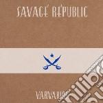 Savage Republic - Varvakios cd musicale di Republic Savage