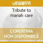 Tribute to mariah care cd musicale di Artisti Vari