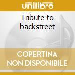 Tribute to backstreet cd musicale di Artisti Vari