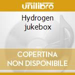 Hydrogen jukebox cd musicale di Artisti Vari