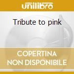 Tribute to pink cd musicale di Artisti Vari