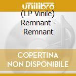(LP VINILE) LP - REMNANT              - REMNANT lp vinile di REMNANT