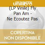 (LP VINILE) NE ECOUTEZ PAS lp vinile di FLY PAN AM