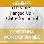 (LP VINILE) CLATTERFORCONTROL lp vinile di Up Hanged