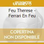 Feu Therese - Ferrari En Feu cd musicale di Therese Feu