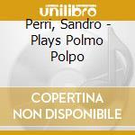PLAYS POLMO POL cd musicale di Sandro Perri