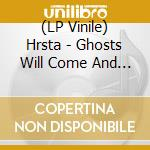 (LP VINILE) Ghosts will come and kiss our eyes lp vinile di HRSTA