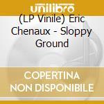 (LP VINILE) Sloppy ground lp vinile di Eric Chenaux