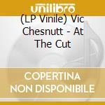 (LP VINILE) AT THE CUT                                lp vinile di Vic Chesnutt