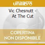 Vic Chesnutt - At The Cut cd musicale di Vic Chesnutt