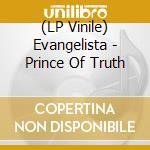 (LP VINILE) PRINCE OF TRUTH                           lp vinile di EVANGELISTA
