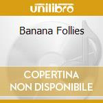 BANANA FOLLIES cd musicale di KEVIN AYERS & ARCHIE