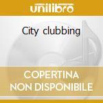 City clubbing cd musicale di Artisti Vari