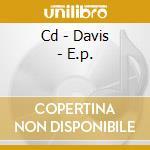 CD - DAVIS - E.P. cd musicale di DAVIS