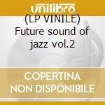 (LP VINILE) Future sound of jazz vol.2 lp vinile di Artisti Vari