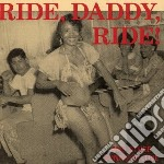 Ride, Daddy, Ride! And Other Songs Of Love cd musicale di Ride daddy ride! a