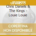 Louie louie cd musicale di Chris daniels & the