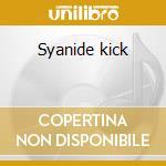 Syanide kick cd musicale di Kick Syanide
