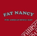 Pure american muscle, ba cd musicale di Nancy Fat