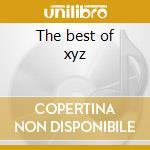The best of xyz cd musicale di Xyz