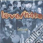 Let s eat cd musicale di Love / hate