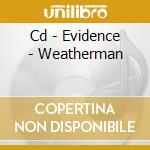 CD - EVIDENCE - WEATHERMAN cd musicale di EVIDENCE