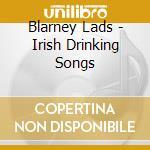 Blarney Lads - Irish Drinking Songs cd musicale