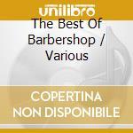 Various - The Best Of Barbershop cd musicale
