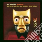 Jeff Gauthier - Mask cd musicale di Jeff Gauthier