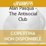 THE ANTISOCIAL CLUB cd musicale di PASQUA ALAN