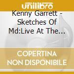 Kenny Garrett - Sketches Of Md:  Live At The Iridium cd musicale di KENNY GARRETT