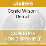 Gerald Wilson - Detroit cd musicale di GERALD WILSON ORCHES