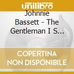 Johnnie Bassett - The Gentleman I S Back cd musicale di BASSETT JOHNNIE