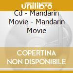 CD - MANDARIN MOVIE - MANDARIN MOVIE cd musicale di Movie Mandarin