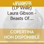 (LP VINILE) BEASTS OF SEASONS                         lp vinile di LAURA GIBSON