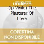(LP VINILE) THE PLASTERER OF LOVE                     lp vinile di SIRIUSMO