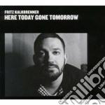 Fritz Kalkbrenner - Here Today Gone Tomorrow cd musicale di Fritz Kalkbrenner